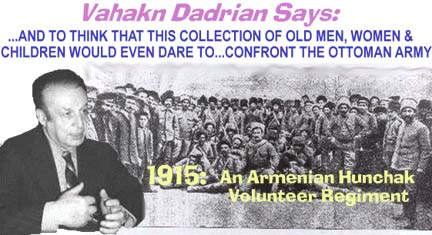 "Vahakn dadrian says: "" ...to think that this collection of old men, women, and children would even dare to think to confront the Ottoman army, to confront fully armed Muslims throughout the empire."" Pictured: a 1915 Hunchak volunteer regiment"